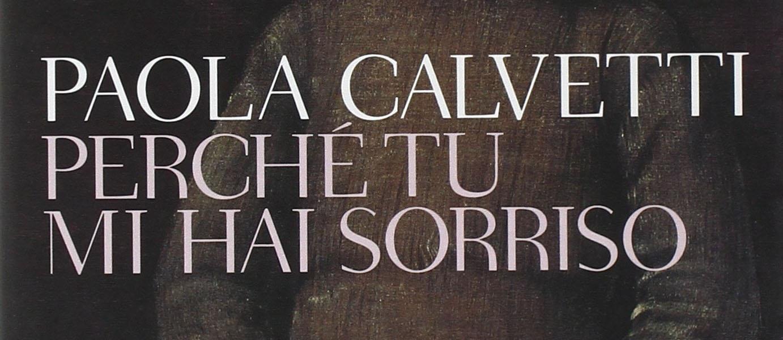 """Perché tu mi hai sorriso"" Paola Calvetti"